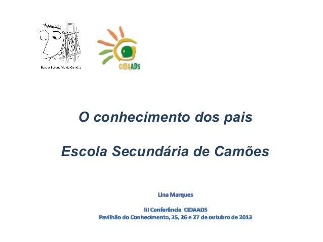 O conhecimento dos pais Escola Secundária de Camões