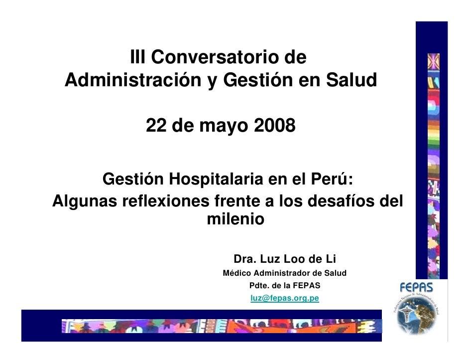 III Conversatorio de  Administración y Gestión en Salud              22 de mayo 2008       Gestión Hospitalaria en el Perú...
