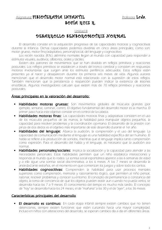 Asignatura: FISIOTERAPIA INFANTIL Profesora: Lcda. SOFÍA RUIZ R. Unidad III DESARROLLO SENSOROMOTRIZ NORMAL El desarrollo ...