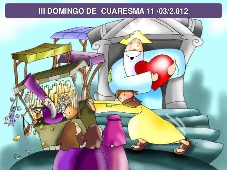 III DOMINGO DE CUARESMA 11 /03/2.012