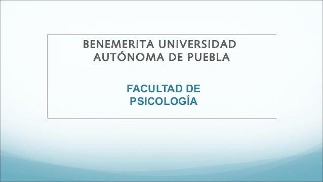 FACULTAD DE PSICOLOGÍA BENEMERITA UNIVERSIDAD AUTÓNOMA DE PUEBLA