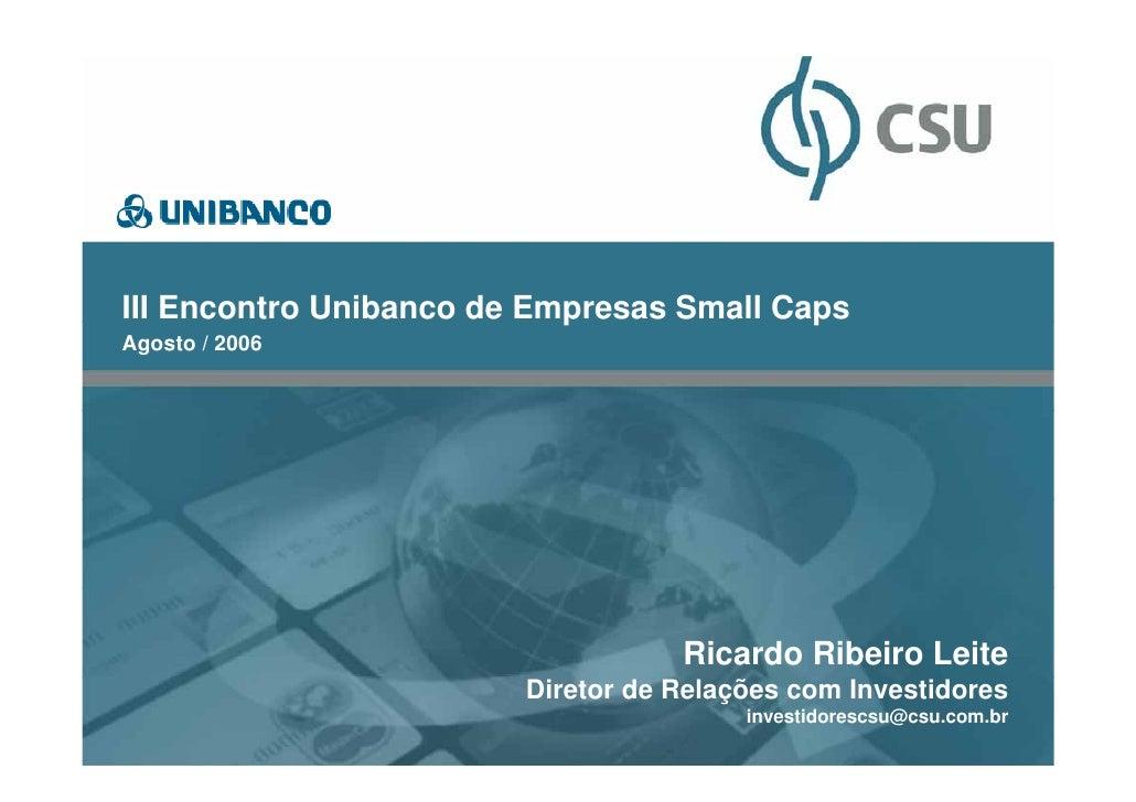 CONFIDENCIALIII Encontro Unibanco de Empresas Small CapsAgosto / 2006                                   Ricardo Ribeiro Le...