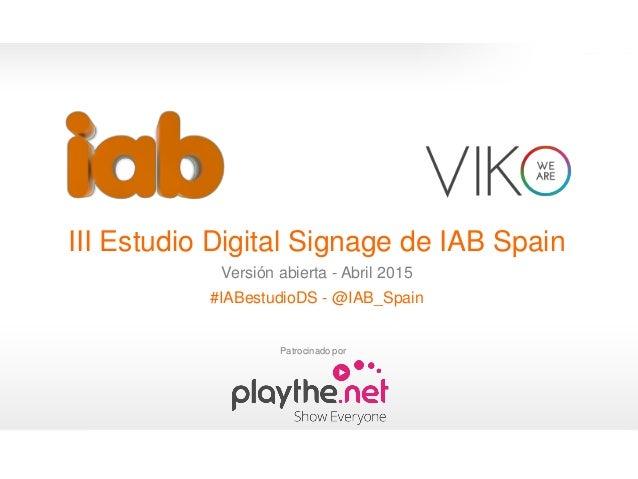 1 #IABestudioDS III Estudio Digital Signage de IAB Spain Versión abierta - Abril 2015 #IABestudioDS - @IAB_Spain 0 Patroci...