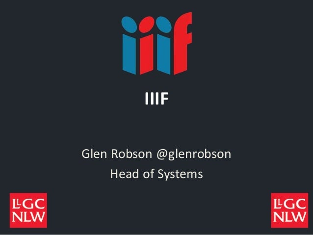 IIIF Glen Robson @glenrobson Head of Systems
