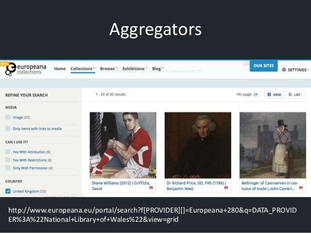 Aggregators http://www.europeana.eu/portal/search?f[PROVIDER][]=Europeana+280&q=DATA_PROVID ER%3A%22National+Library+of+Wa...
