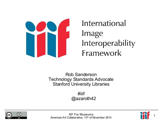 Rob Sanderson  Technology Standards Advocate  Stanford University Libraries  #iiif  @azaroth42  IIIF For Museums  American...