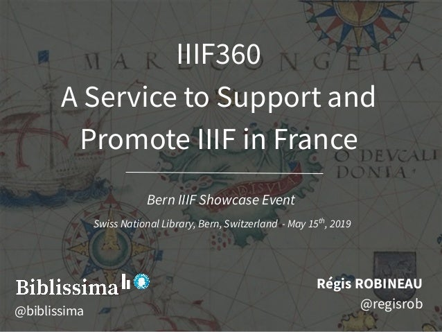 IIIF360 A Service to Support and Promote IIIF in France Régis ROBINEAU @regisrob Bern IIIF Showcase Event Swiss National L...