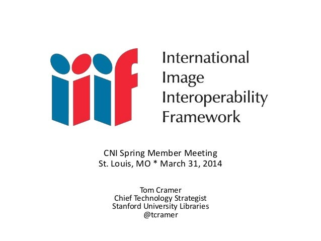 Tom Cramer Chief Technology Strategist Stanford University Libraries @tcramer CNI Spring Member Meeting St. Louis, MO * Ma...