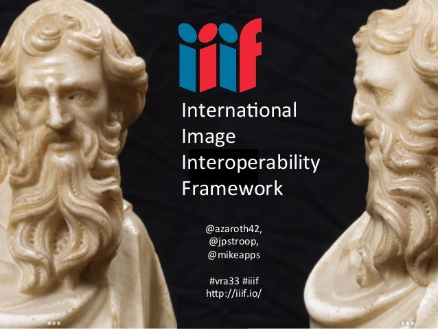 IIIF	   Workshop	   at	   VRA33,	   Denver	   CO,	   	    @azaroth42	   #iiif	   h?p://iiif.io/	    InternaConal	    Image...