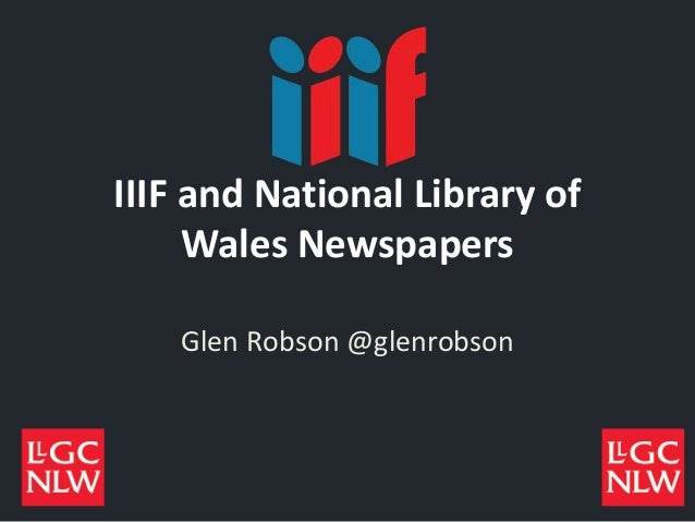 IIIF and National Library of Wales Newspapers Glen Robson @glenrobson