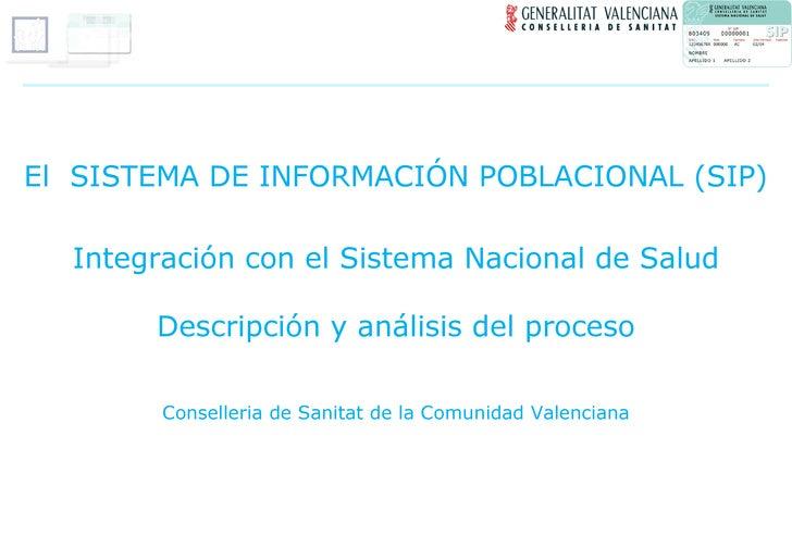 El  SISTEMA DE INFORMACIÓN POBLACIONAL (SIP) Integración con el Sistema Nacional de Salud Descripción y análisis del proce...