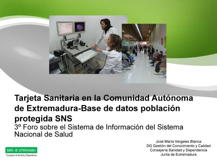 Tarjeta Sanitaria en la Comunidad Autónoma de Extremadura-Base de datos población protegida SNS 3º Foro sobre el Sistema d...