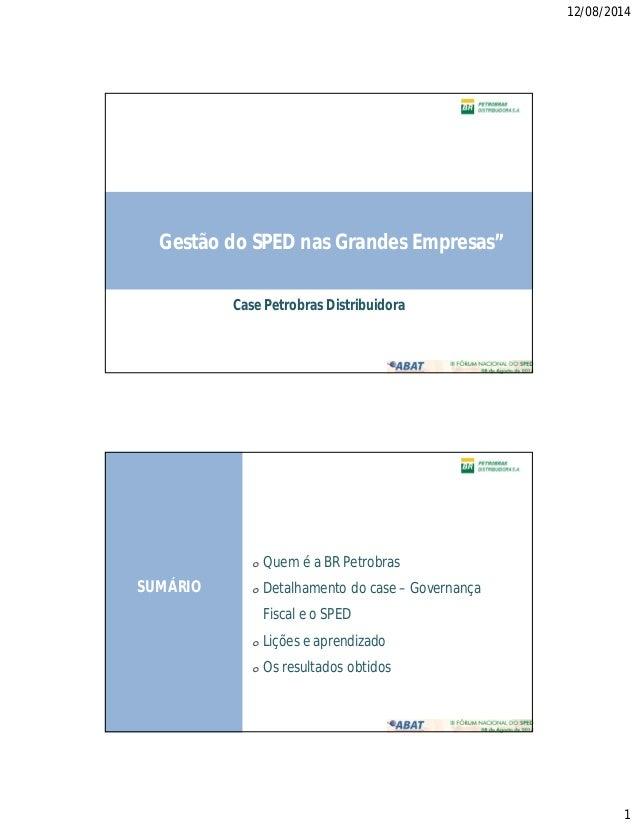 """12/08/2014 1 Gestão do SPED nas Grandes Empresas"""" Case Petrobras Distribuidora SUMÁRIO o Quem é a BR Petrobras o Detalhame..."""