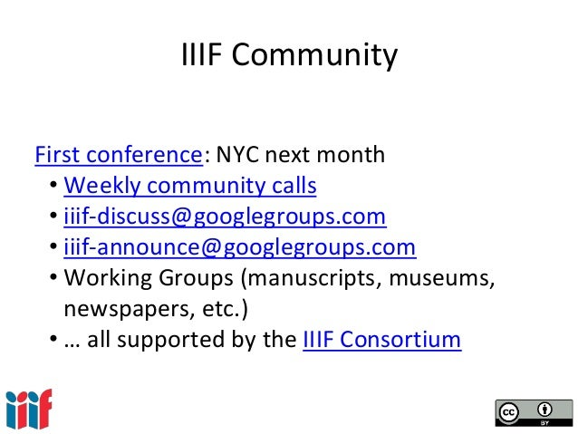 IIIF Community First conference: NYC next month • Weekly community calls • iiif-discuss@googlegroups.com • iiif-announce@g...