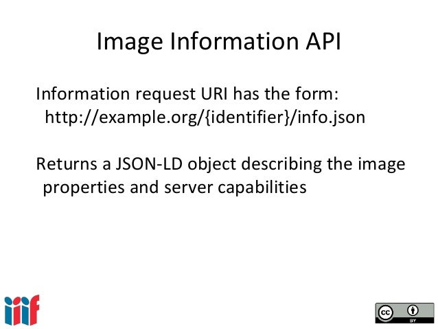 Image Information API Information request URI has the form: http://example.org/{identifier}/info.json Returns a JSON-LD ob...