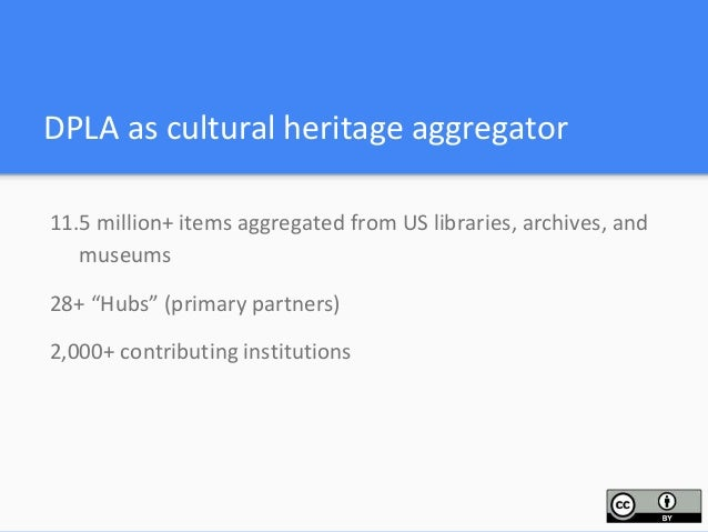 """DPLA as cultural heritage aggregator 11.5 million+ items aggregated from US libraries, archives, and museums 28+ """"Hubs"""" (p..."""