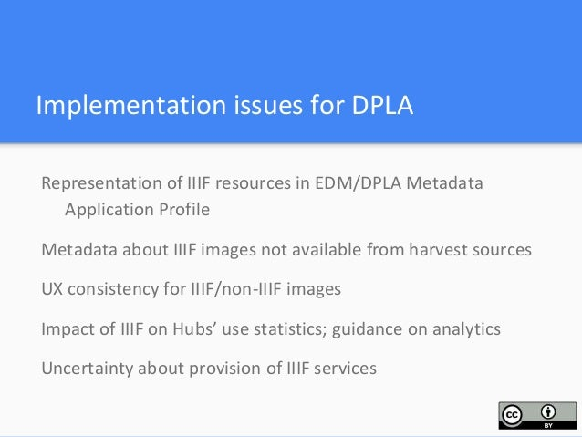 Next steps for a DPLA pilot …? Ensure IIIF resources are identifiable in metadata, either through harvesting or creating U...