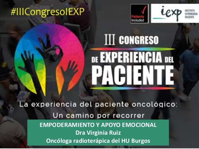 EMPODERAMIENTO Y APOYO EMOCIONAL Dra Virginia Ruiz Oncóloga radioterápica del HU Burgos