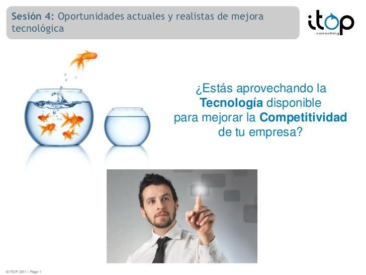 Sesión 4: Oportunidades actuales y realistas de mejora   tecnológica                                         ¿Estás aprove...