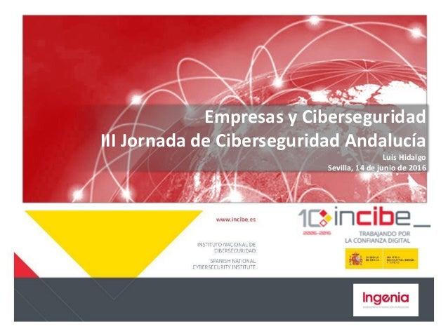 Empresas y Ciberseguridad III Jornada de Ciberseguridad Andalucía Luis Hidalgo Sevilla, 14 de junio de 2016