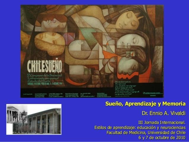 Sueño, Aprendizaje y Memoria Dr. Ennio A. Vivaldi III Jornada Internacional. Estilos de aprendizaje: educación y neurocien...