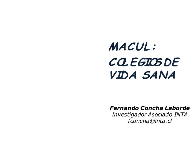 Fernando Concha Laborde Investigador Asociado INTA fconcha@inta.cl MACUL : COL EGIOSDE VIDA SANA
