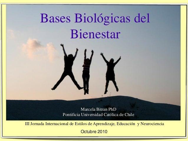 Bases Biológicas del Bienestar III Jornada Internacional de Estilos de Aprendizaje, Educación y Neurociencia Octubre 2010 ...