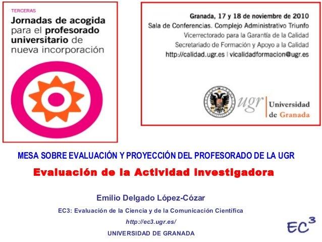 Emilio Delgado López-Cózar EC3: Evaluación de la Ciencia y de la Comunicación Científica http://ec3.ugr.es/ UNIVERSIDAD DE...