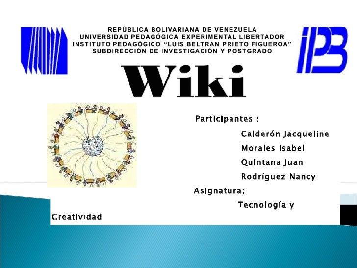 Participantes :  Calderón Jacqueline Morales Isabel Quintana Juan Rodríguez Nancy Asignatura: Tecnología y Creatividad
