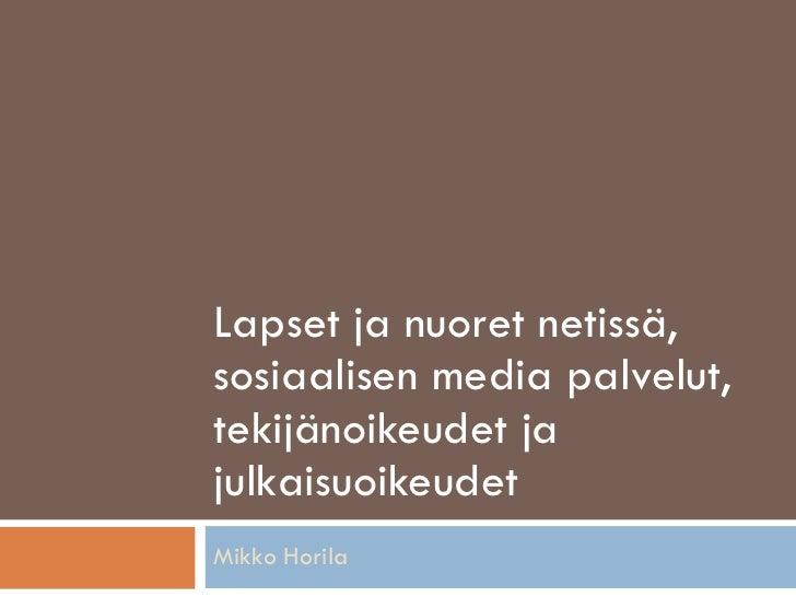 Lapset ja nuoret netissä, sosiaalisen media palvelut, tekijänoikeudet ja julkaisuoikeudet Mikko Horila