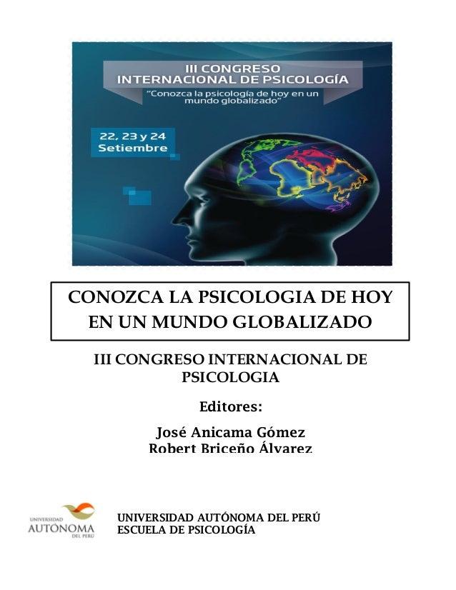 III CONGRESO INTERNACIONAL DE PSICOLOGIA Editores: José Anicama Gómez Robert Briceño Álvarez UNIVERSIDAD AUTÓNOMA DEL PERÚ...