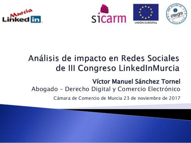 Víctor Manuel Sánchez Tornel Abogado – Derecho Digital y Comercio Electrónico Cámara de Comercio de Murcia 23 de noviembre...