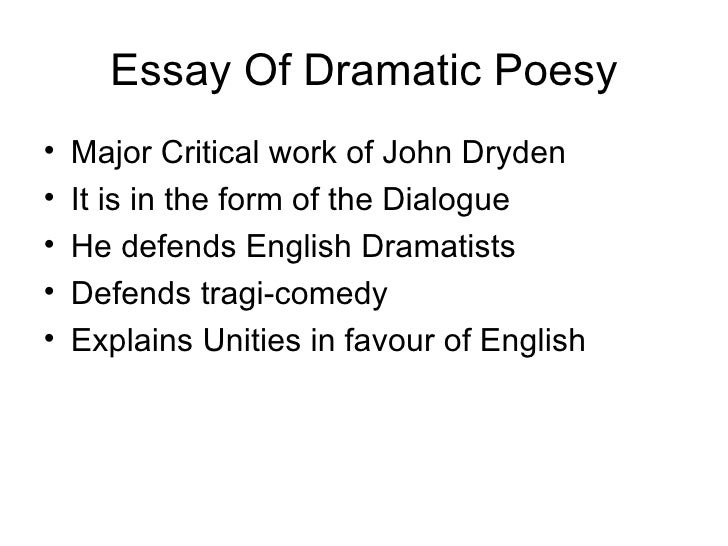 dramatic poesy by dryden Dryden essay of dramatic poesy pdf editor posted by 600 word descriptive essay about a person small essay about food chain, essay on gender equality in south africa comedy central football introductions in essays.