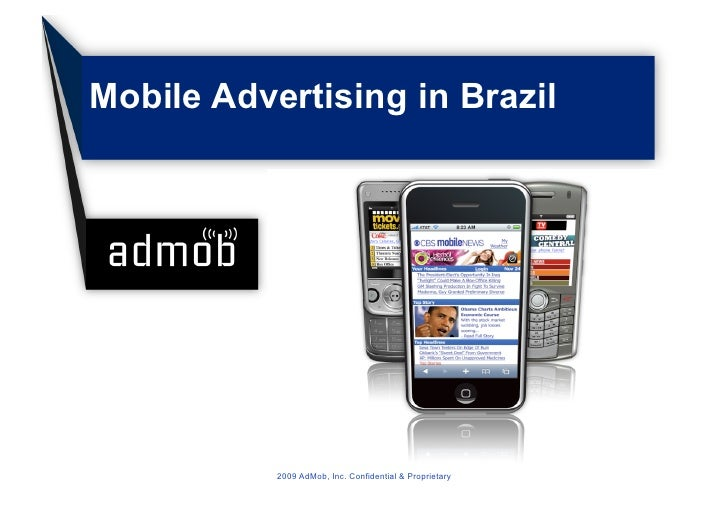 Mobile Advertising in Brazil                2009 AdMob, Inc. Confidential & Proprietary