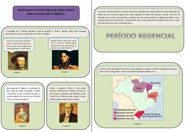 Brasil Império II: Período Regencial, Golpe da Maior Idade e Proclamação da República.  O ministro José Bonifácio era o re...