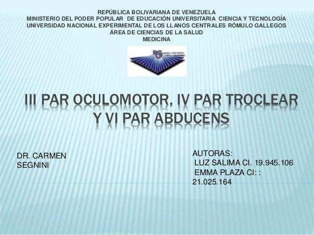 III PAR OCULOMOTOR, IV PAR TROCLEAR Y VI PAR ABDUCENS REPÚBLICA BOLIVARIANA DE VENEZUELA MINISTERIO DEL PODER POPULAR DE E...