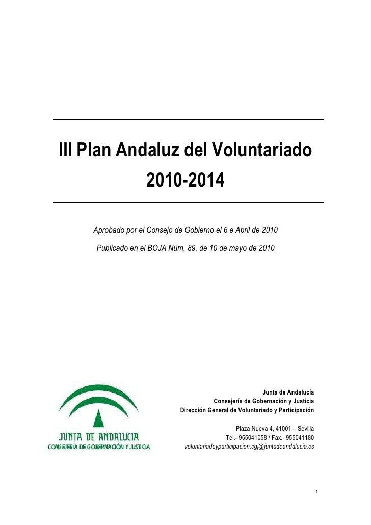 III Plan Andaluz del Voluntariado                     2010-2014      Aprobado por el Consejo de Gobierno el 6 e Abril de 2...