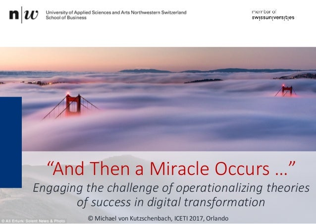 """And Then a Miracle Occurs …"" Engaging the challenge of operationalizing theories of success in digital transformation © M..."
