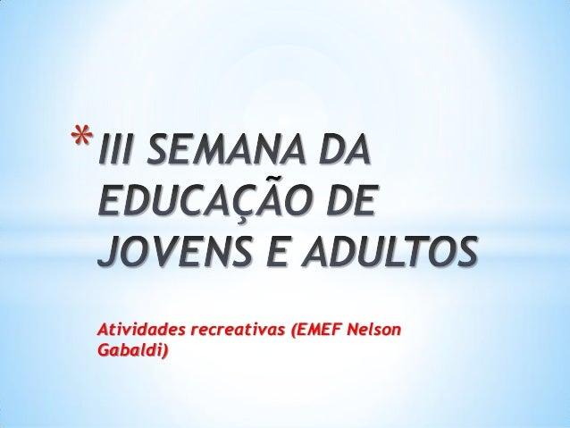 Atividades recreativas (EMEF Nelson Gabaldi) *
