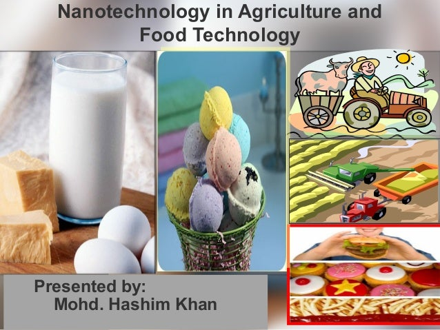Nanotechnology in Agriculture and Food Technology Presented by: Mohd. Hashim Khan
