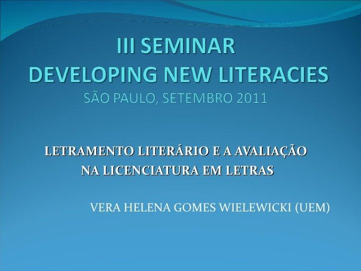 LETRAMENTO LITERÁRIO E A AVALIAÇÃO NA LICENCIATURA EM LETRAS VERA HELENA GOMES WIELEWICKI (UEM)
