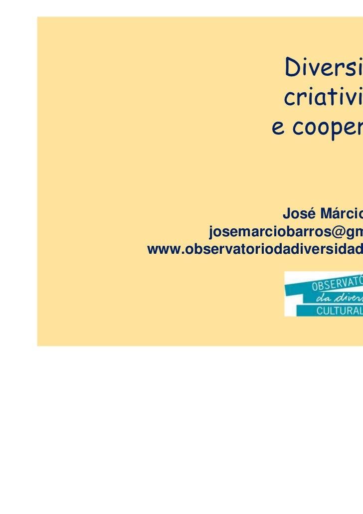 Diversidade                 criatividade                e cooperação                 José Márcio Barros       josemarcioba...