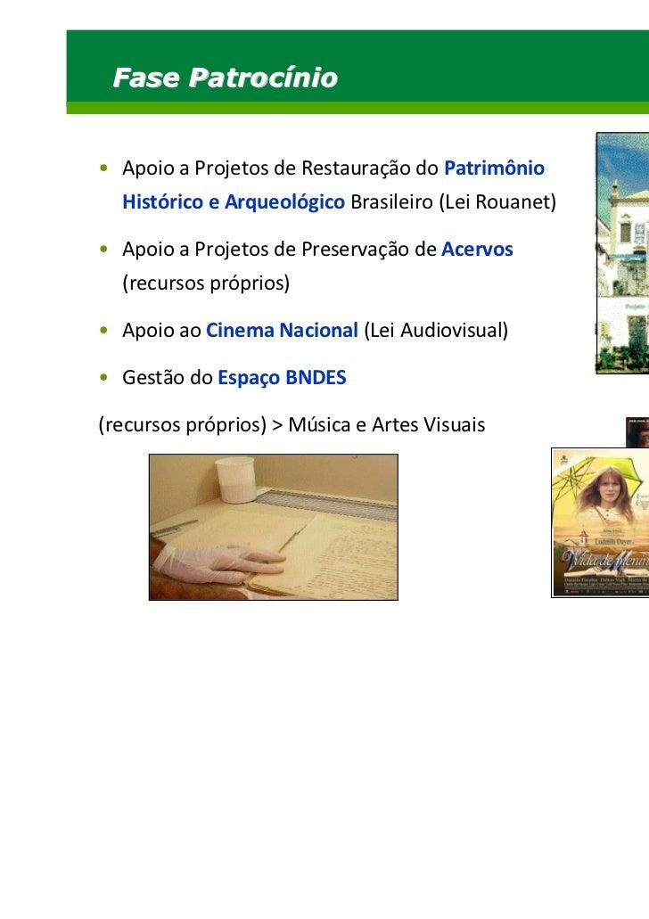 Fase Patrocínio• Apoio a Projetos de Restauração do Patrimônio  Histórico e Arqueológico Brasileiro (Lei Rouanet)• Apoio a...