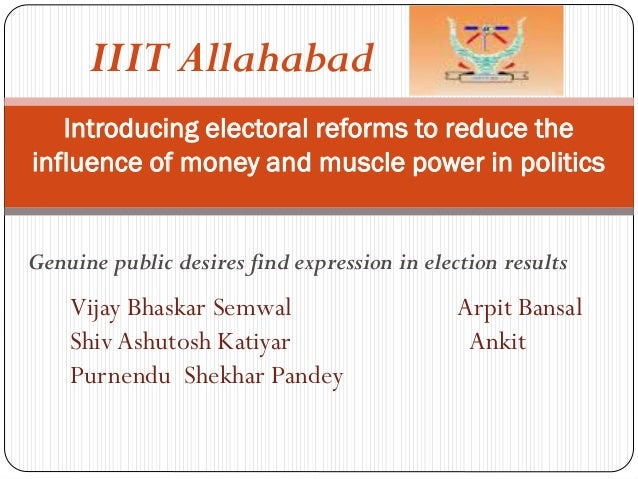 Introducing electoral reforms to reduce the influence of money and muscle power in politics Genuine public desires find ex...