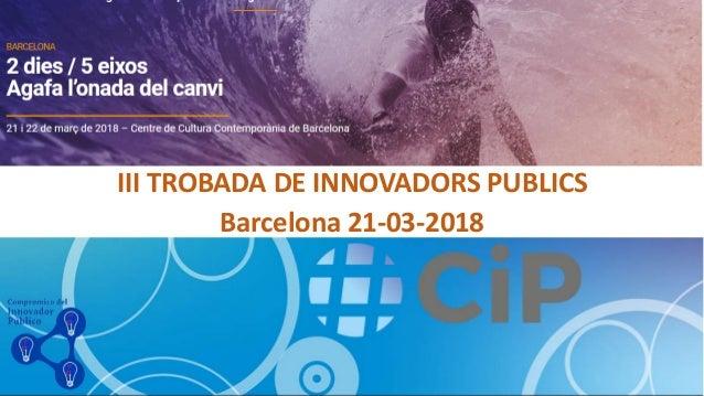 III TROBADA DE INNOVADORS PUBLICS Barcelona 21-03-2018