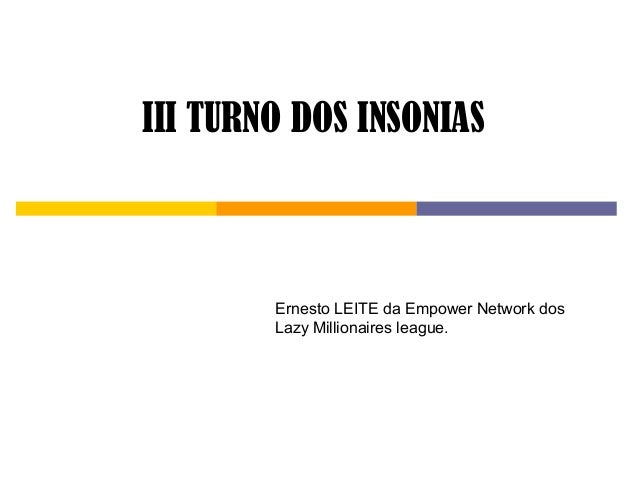 III TURNO DOS INSONIAS Ernesto LEITE da Empower Network dos Lazy Millionaires league.