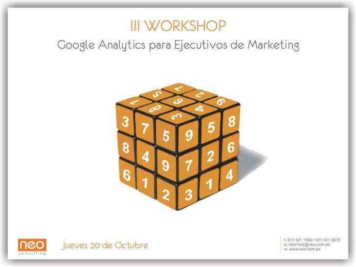III WORKSHOP Google Analytics para Ejecutivos de Marketing Jueves 20 de Octubre