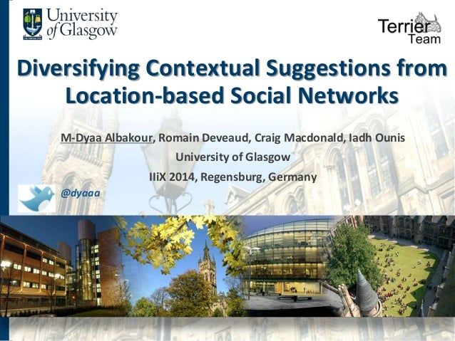 Diversifying Contextual Suggestions from  Location-based Social Networks  M-Dyaa Albakour, Romain Deveaud, Craig Macdonald...