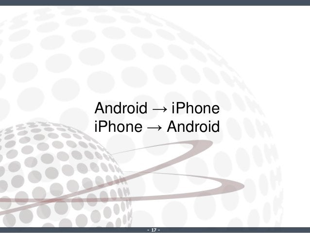 ‐ 17 ‐ Android → iPhone iPhone → Android