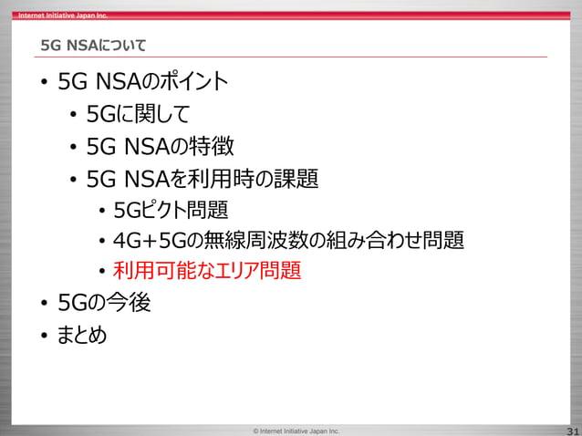 © 2017 Internet Initiative Japan Inc.© Internet Initiative Japan Inc. 31 5G NSAについて • 5G NSAのポイント • 5Gに関して • 5G NSAの特徴 • 5...